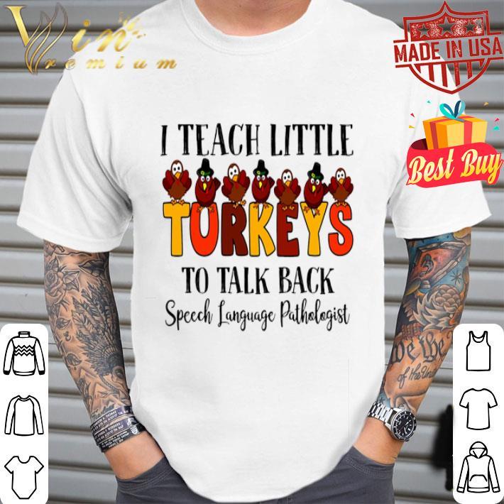 - I teach little Turkeys to talk back speech language pathologist shirt