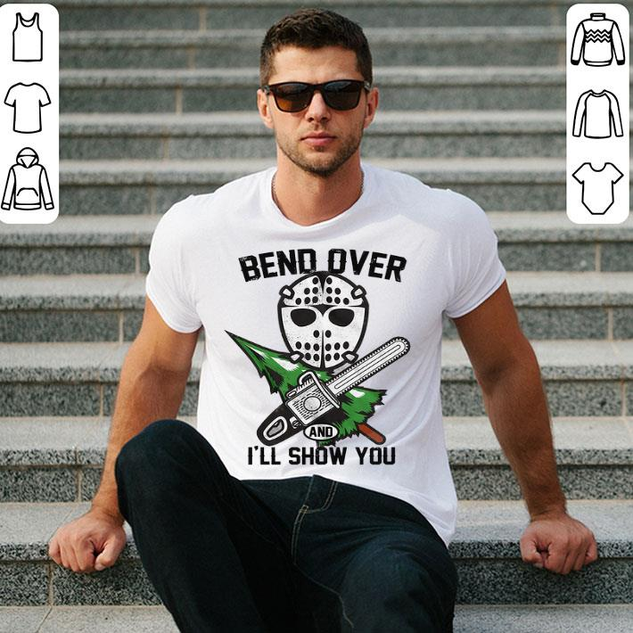 - Jason Voorhees bend over and i'll show you shirt