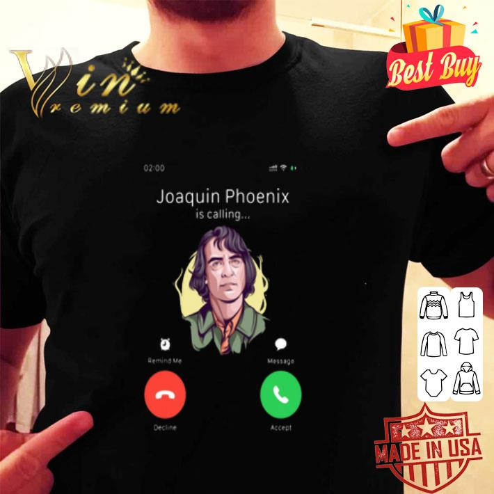 - Joker Joaquin Phoenix Is Calling shirt
