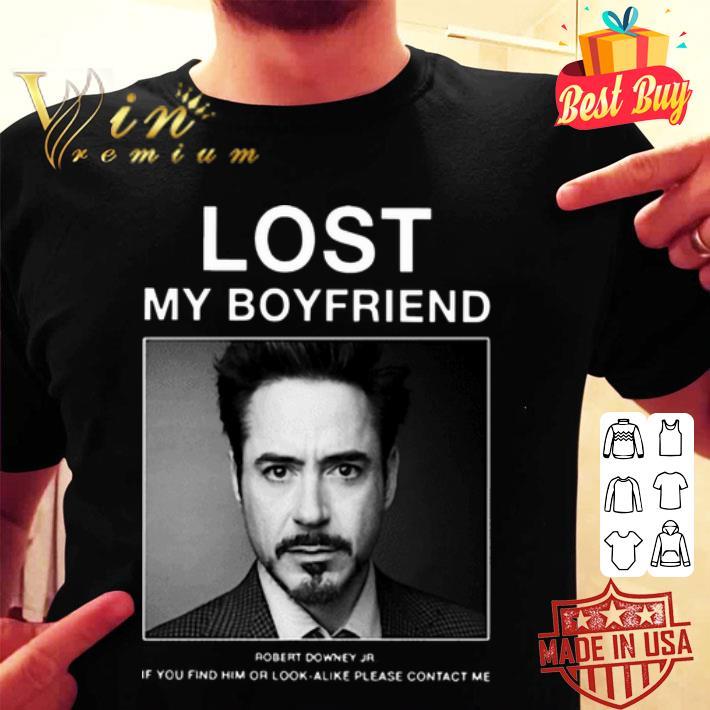 - Lost My Boyfriend Robert Downey Jr if you find him or look alike shirt