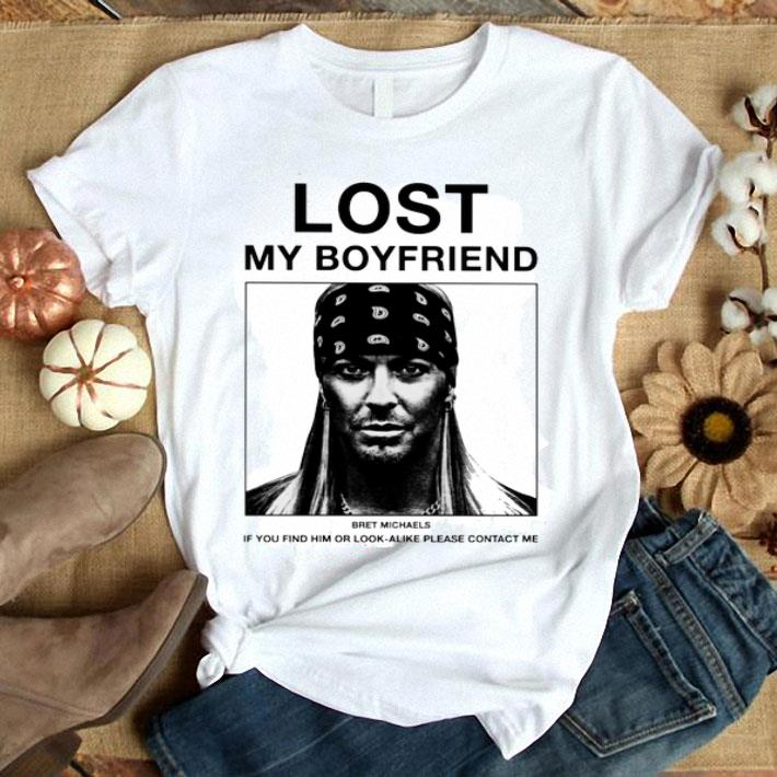 - Lost my boyfriend Bret Michaels if you find him or look alike shirt
