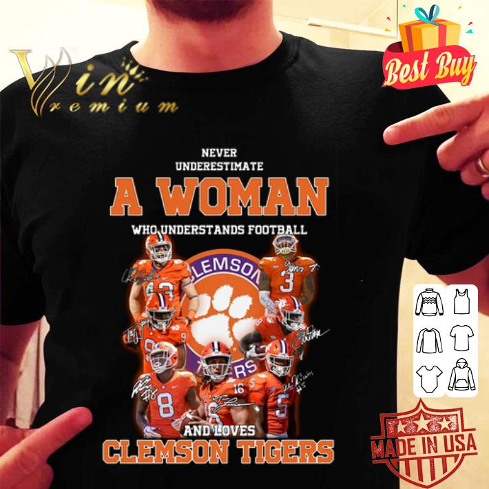 Never underestimate a woman who signatures loves Clemson Tigers shirt