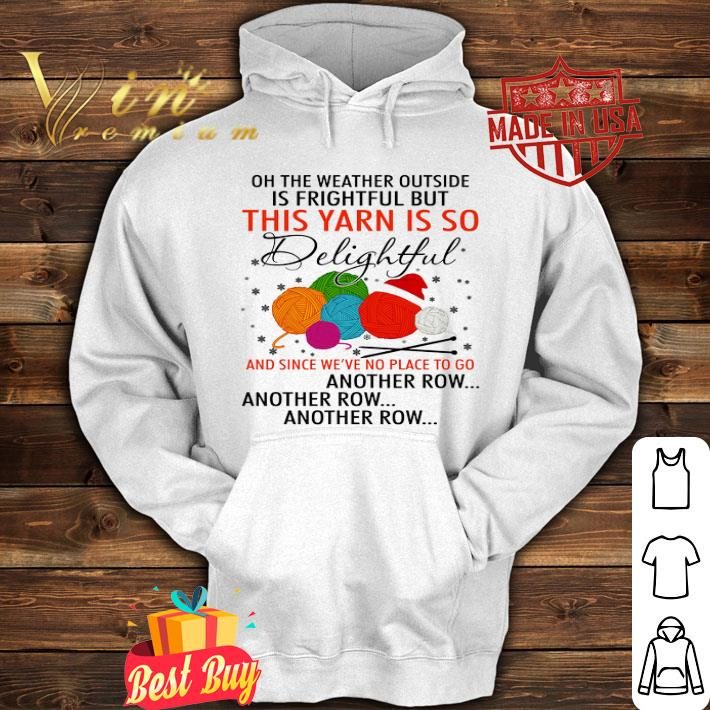 - On the weather outside is frightful but this yarn is so delightful shirt