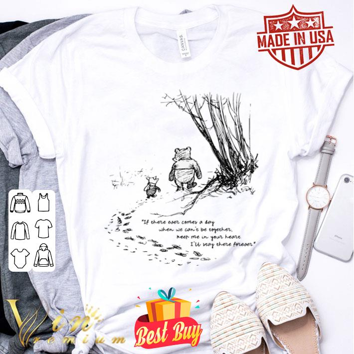 Piglet Pooh if there ever comes a day when we can't be together shirt