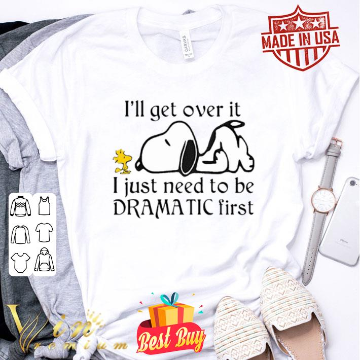 - Snoopy Woodstock i'll get over it i just need to be dramatic first shirt