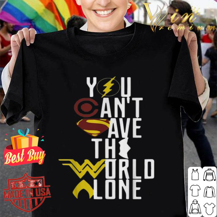 Superheroes logo you can't save the world alone shirt