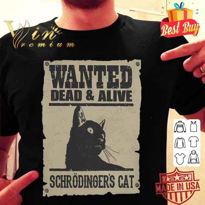- Wanted dead & alive schrodinger's cat shirt