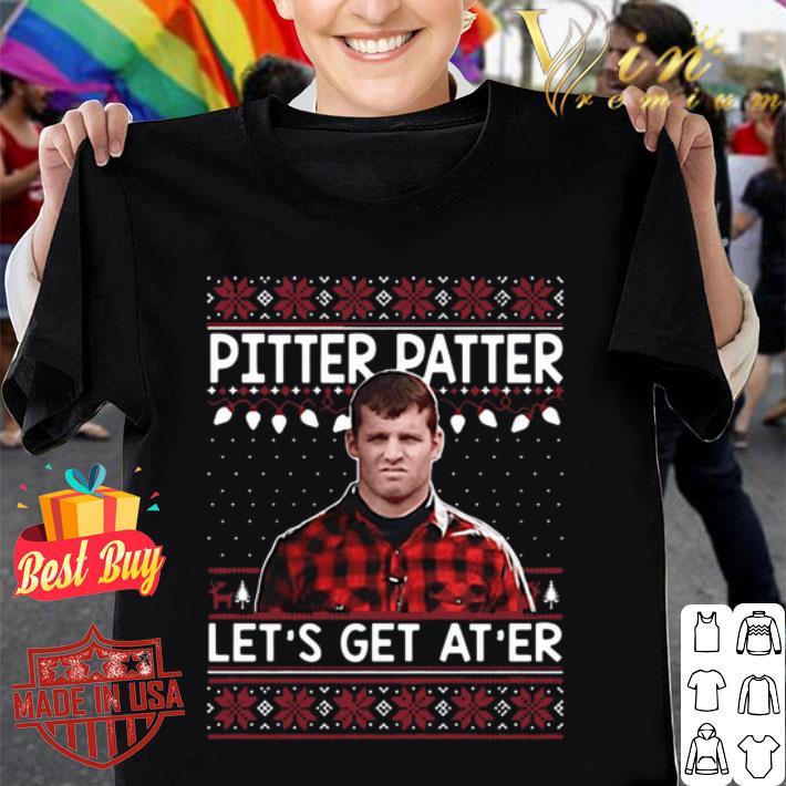 Wayne Letterkenny Pitter Patter let's get at'er Christmas shirt