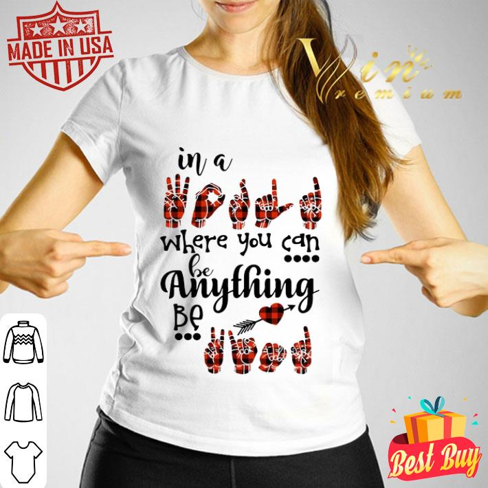- in a sign language where you can be kind shirt