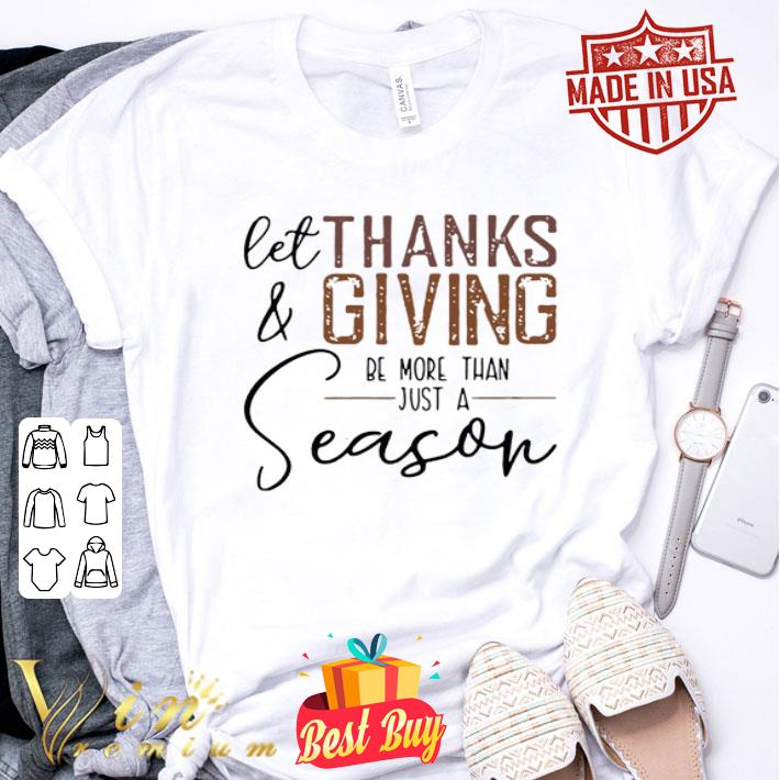 let Thanks & Giving be more than just a season Thanksgiving day shirt