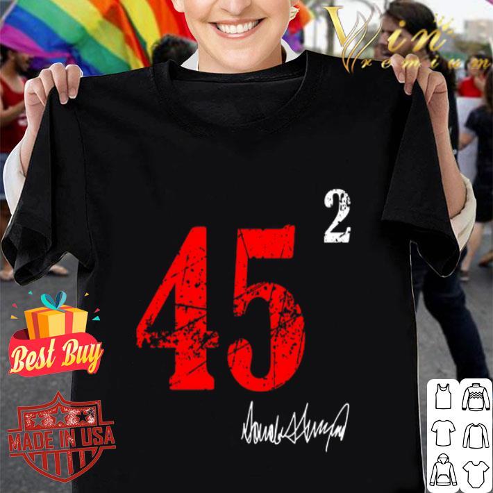- 45 squared 2 Donald Trump signature shirt
