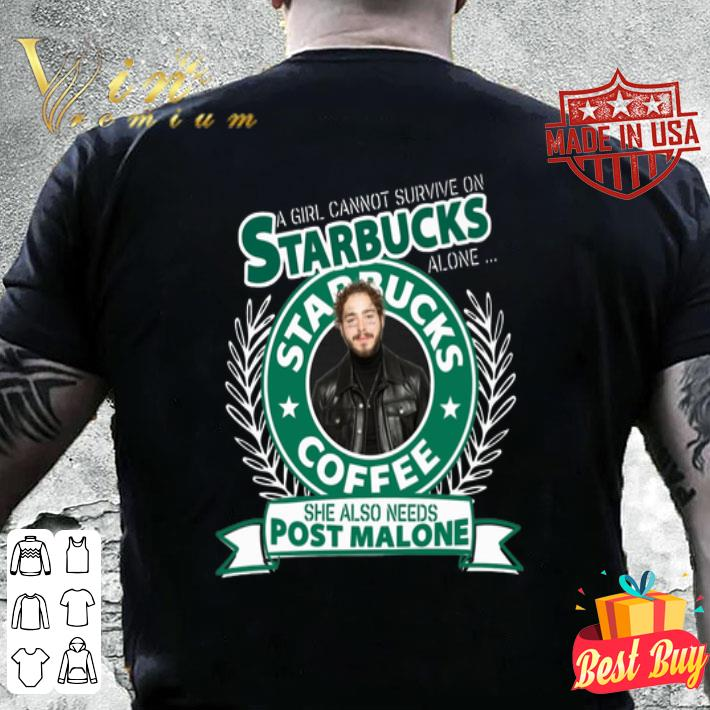 A girl cannot survive on Starbucks coffee alone Post Malone shirt