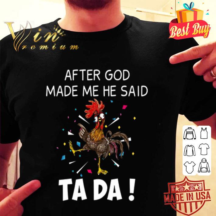 - Chicken after god made me he said ta da shirt