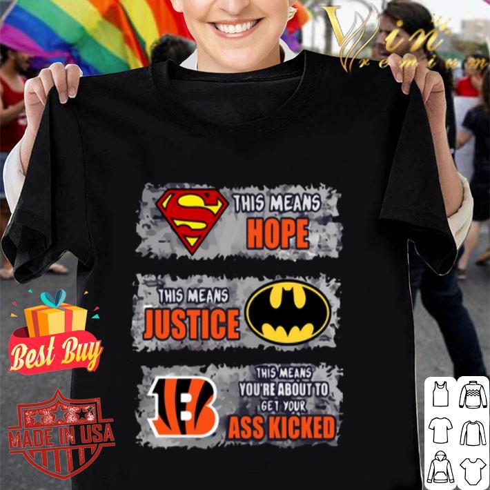 - Cincinnati Bengals Superman means hope Batman your ass kicked shirt