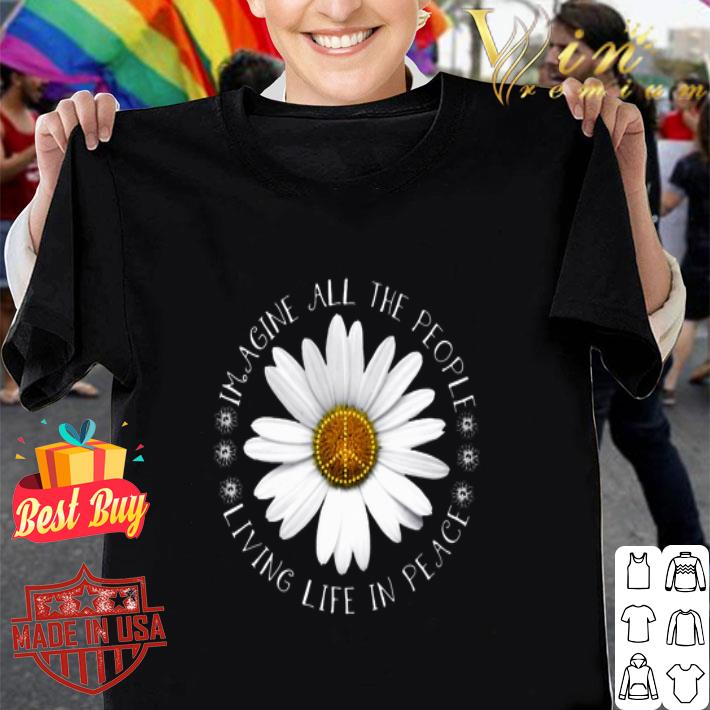 - Daisy Flower Imagine All The People Living Life In Peace Sign shirt