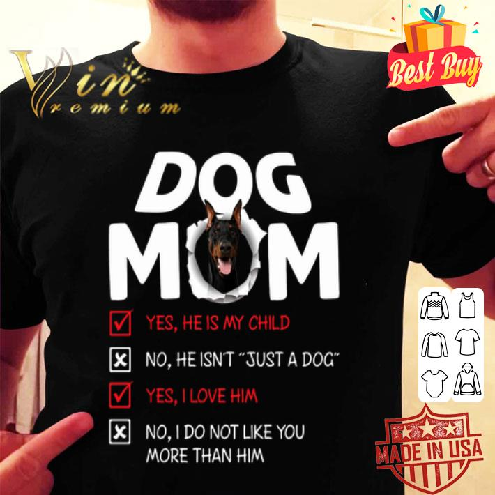 - Doberman dog mom yes he is my child no he isn't just a dog love shirt