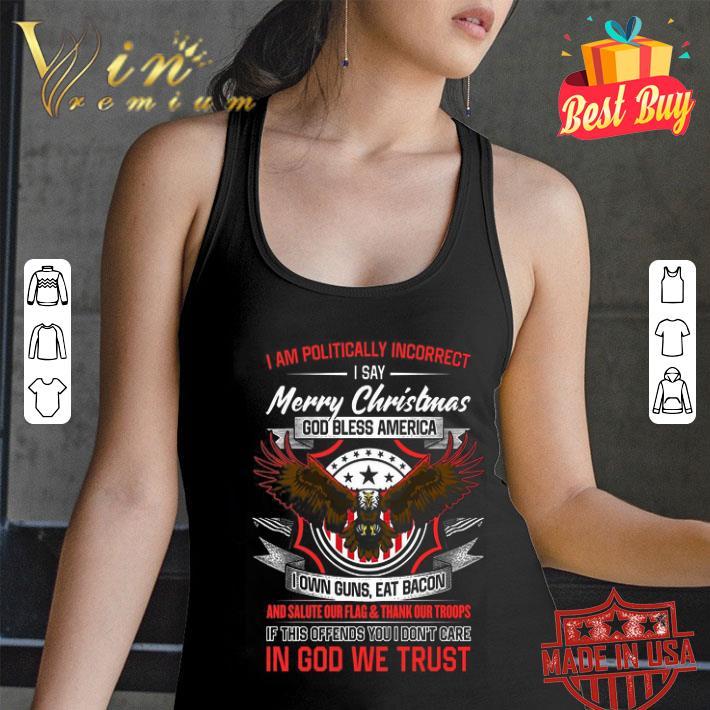 - Eagle i am politically incorrect Merry Christmas god bless America shirt