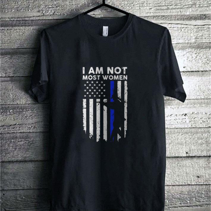 - Gun girl I am not most women Thin Blue Line flag USA shirt