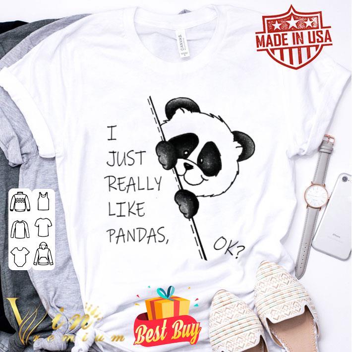 I just really like pandas ok shirt