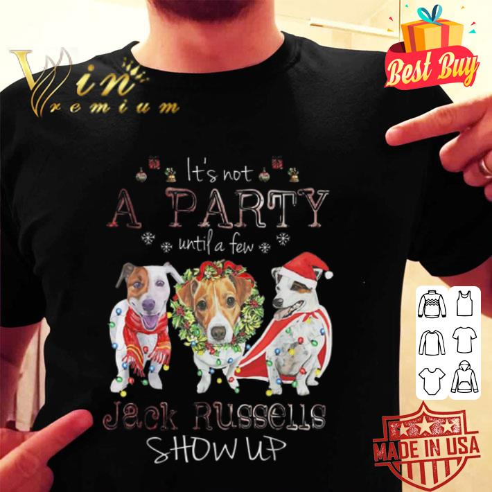 - It's not a party until a few Jack Russells show up Christmas shirt