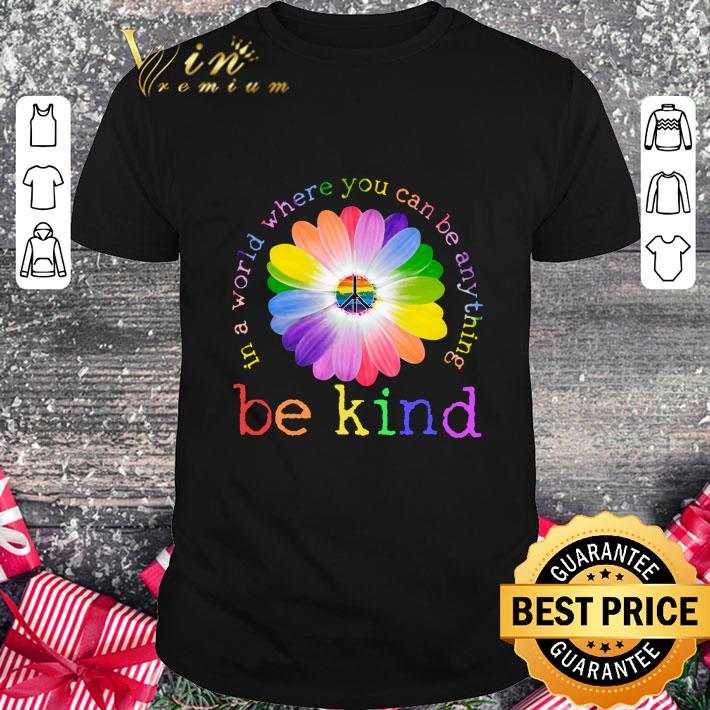 - LGBT flower in world where you can be anything be kind shirt