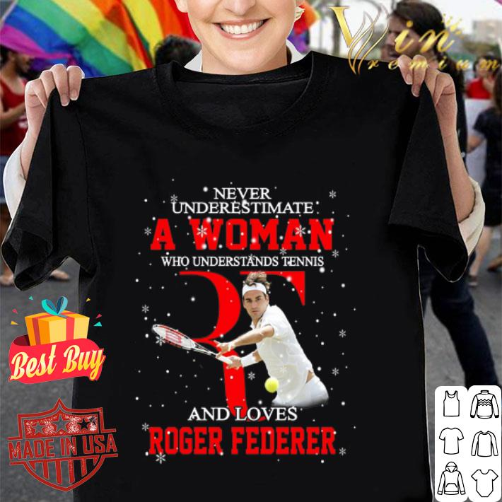 Never underestimate a woman who tennis loves Roger Federer shirt