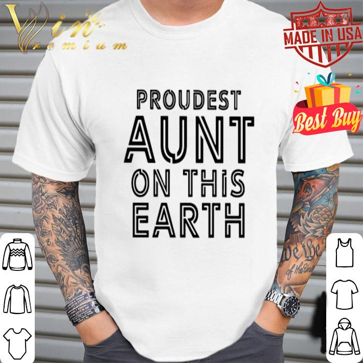 - Proudest aunt on this earth shirt