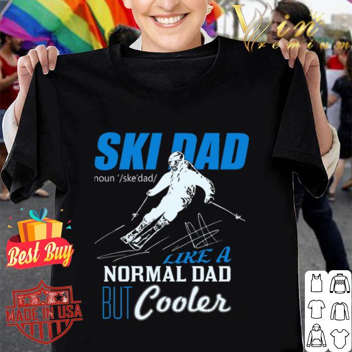 - Ski Dad Like A Normal Dad But Cooler shirt