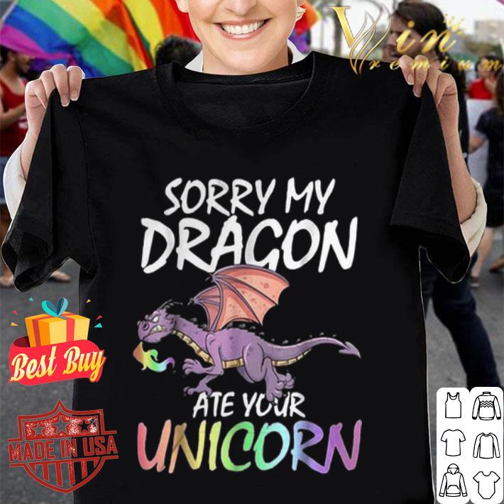 Sorry my dragon ate your unicorn LGBT shirt