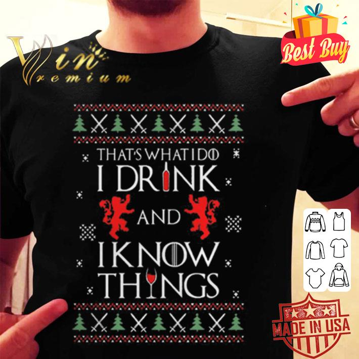 - That's what i do i drink and i know things GOT ugly Christmas shirt