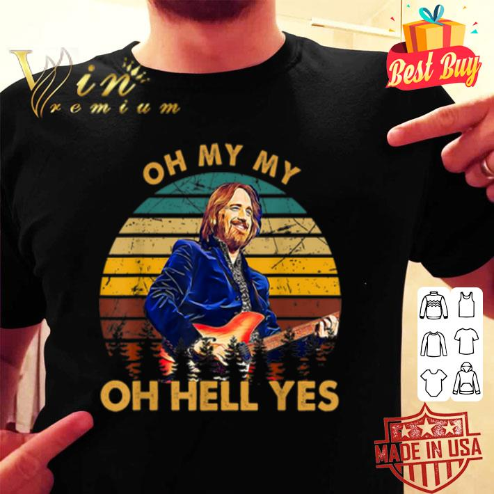 Tom Petty Oh My My Oh Hell Yes Vintage shirt
