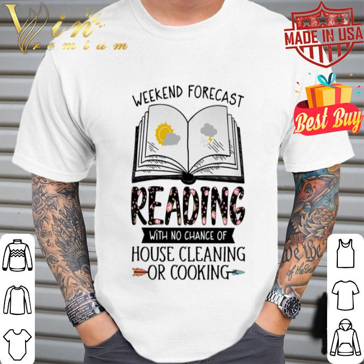 Weekend forecast reading house cleaning or cooking floral shirt