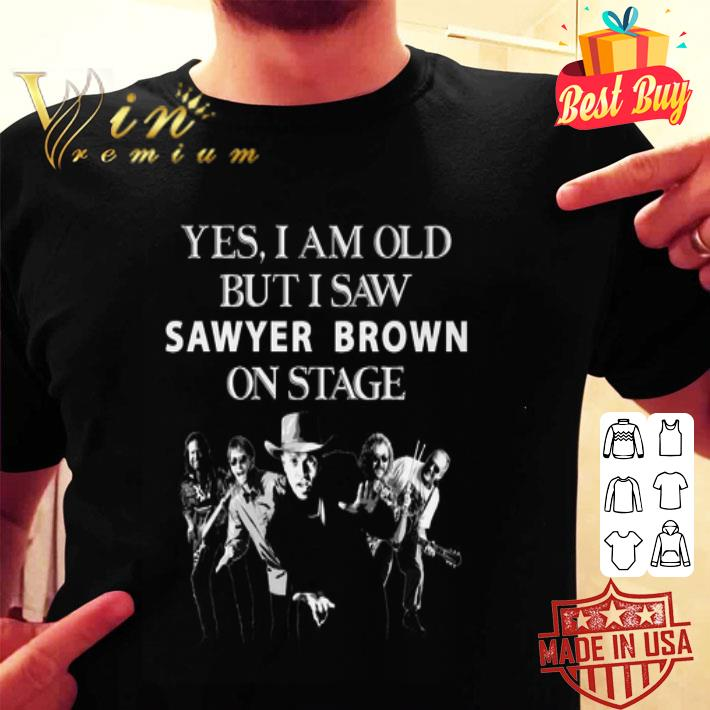 - Yes i am old but i saw Sawyer Brown on stage shirt