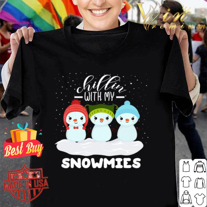 - chillin with my snowmies Christmas shirt