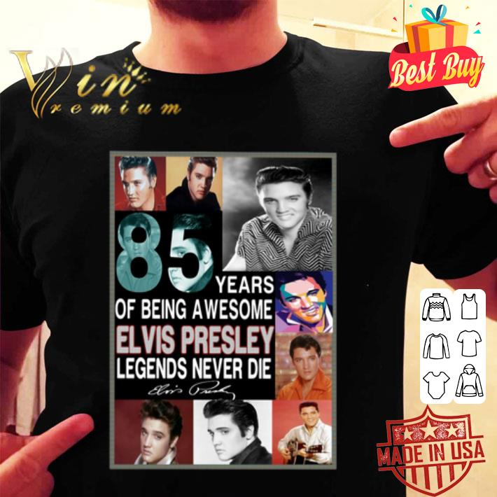 - 85 years of being awesome Elvis Presley Legends never die signed shirt