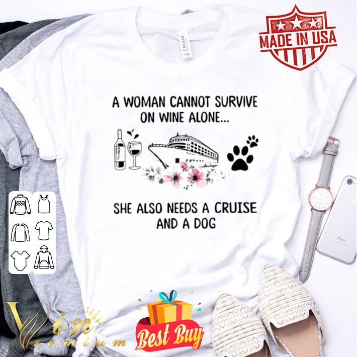 - A woman cannot survive on wine alone she also cruise dog flowers shirt