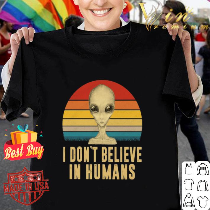 Alien i don't believe in humans vintage shirt