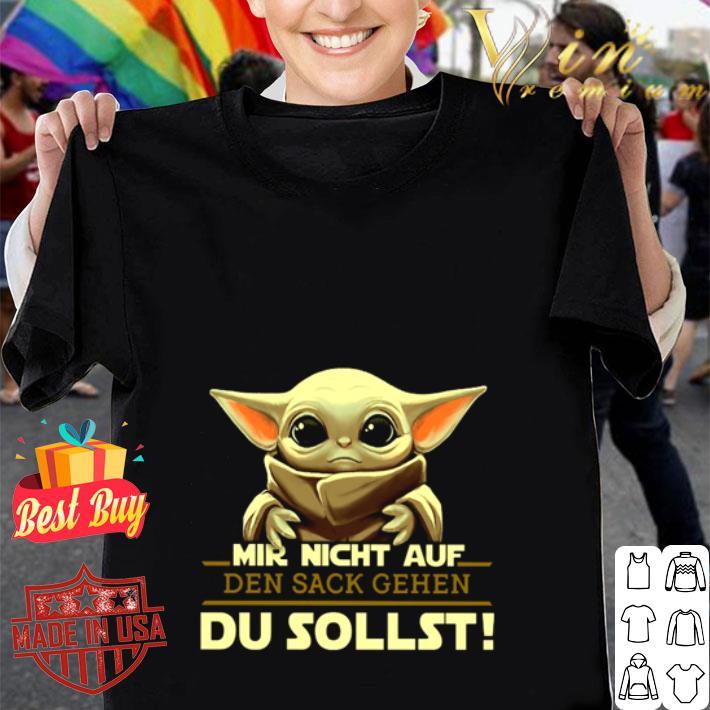 - Baby Yoda Mir Nicht Auf Den Sack Gehen Du Sollst Star Wars shirt