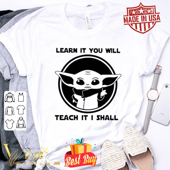 - Baby Yoda learn it you will teach it i shall Star Wars shirt