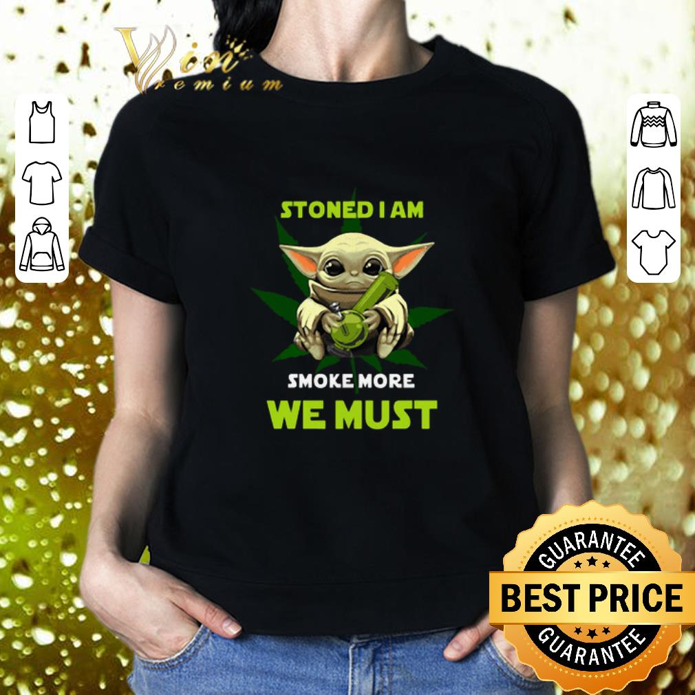 - Baby Yoda stoned i am smoke more we must weed cannabis shirt