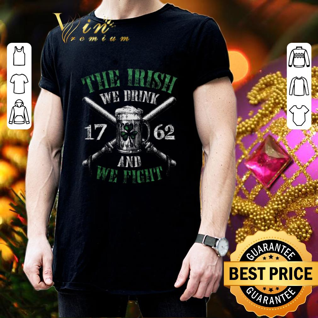 Beer The Irish we drink 1762 and we fight St. Patrick's day shirt 3