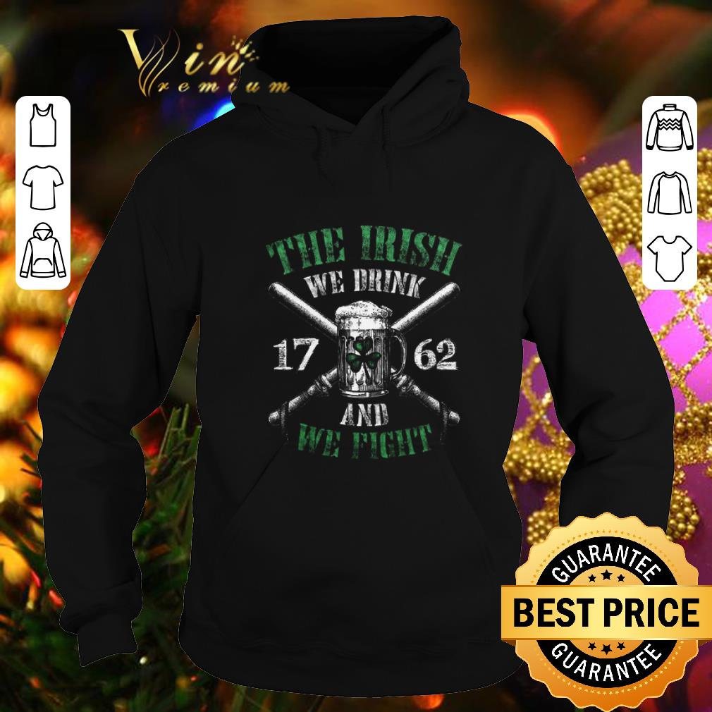 Beer The Irish we drink 1762 and we fight St. Patrick's day shirt