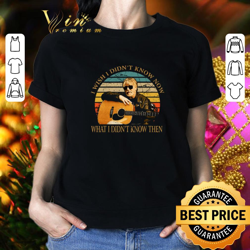 - Bob Seger i wish i didn't know now what i didn't know then vintage shirt