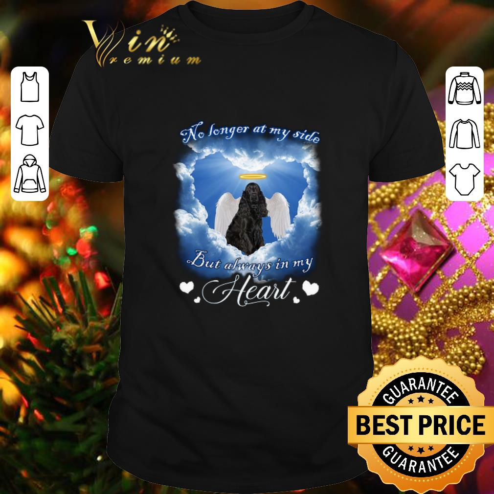- Cocker Spaniel Angel no longer at my side but always in my heart shirt