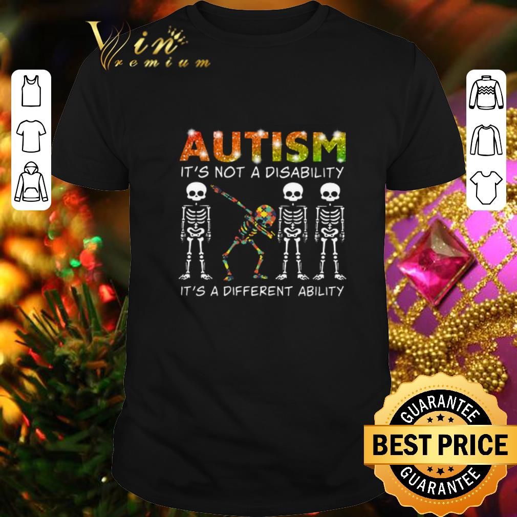 - Dabbing skeleton Autism it's not a disability it's a different ability shirt