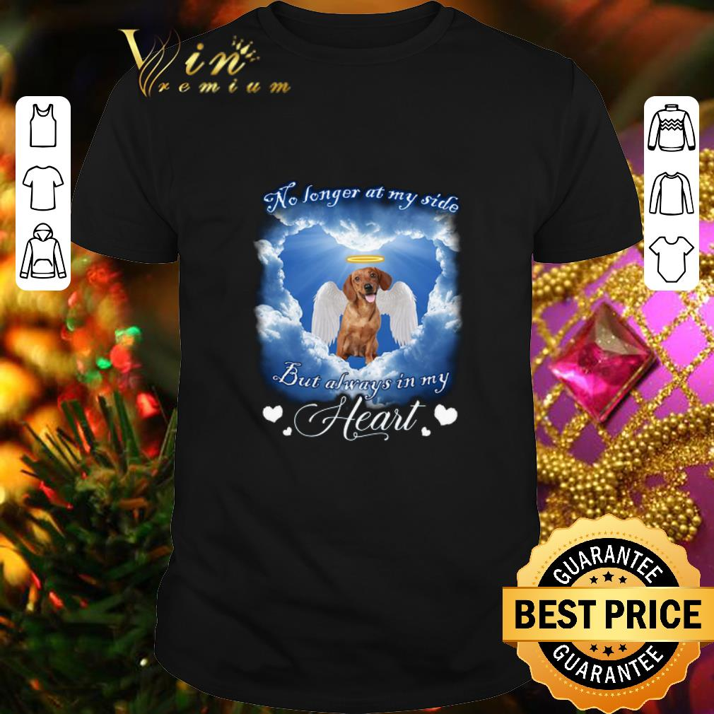 - Dachshund no longer at my side but always in my heart shirt