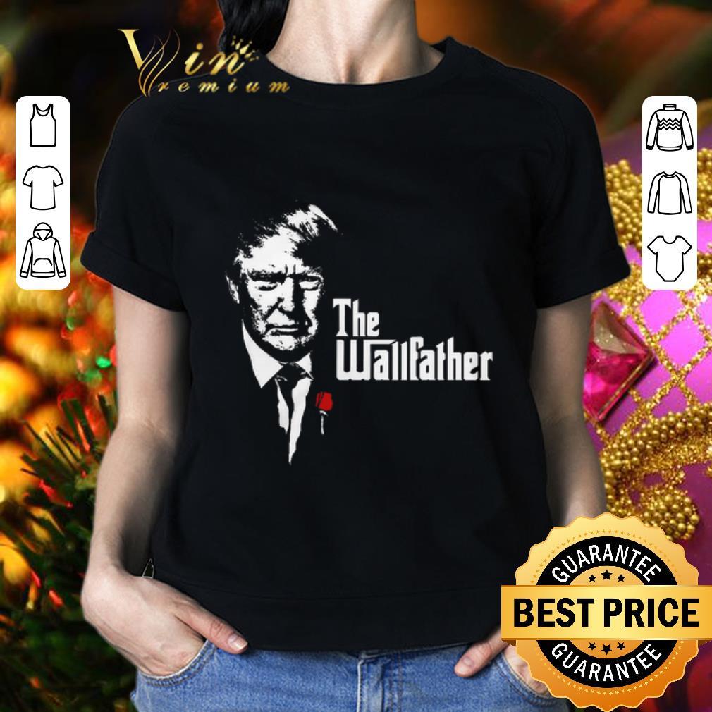 - Donald Trump The Wallfather shirt