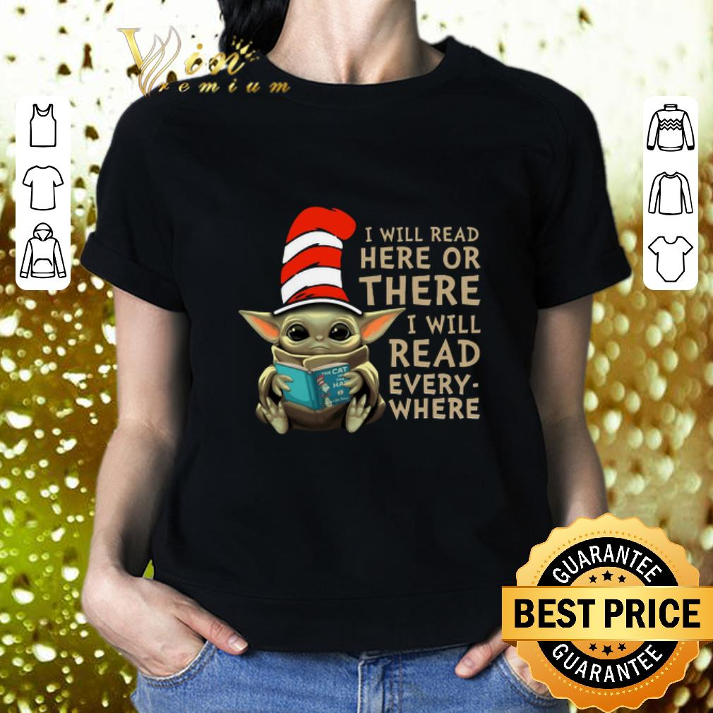 - Dr Seuss mashup Baby Yoda i will read here or there every where shirt