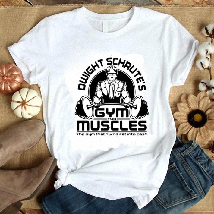 - Dwight Schrute Gym For Muscles The Gym That Turns Fat The Office shirt