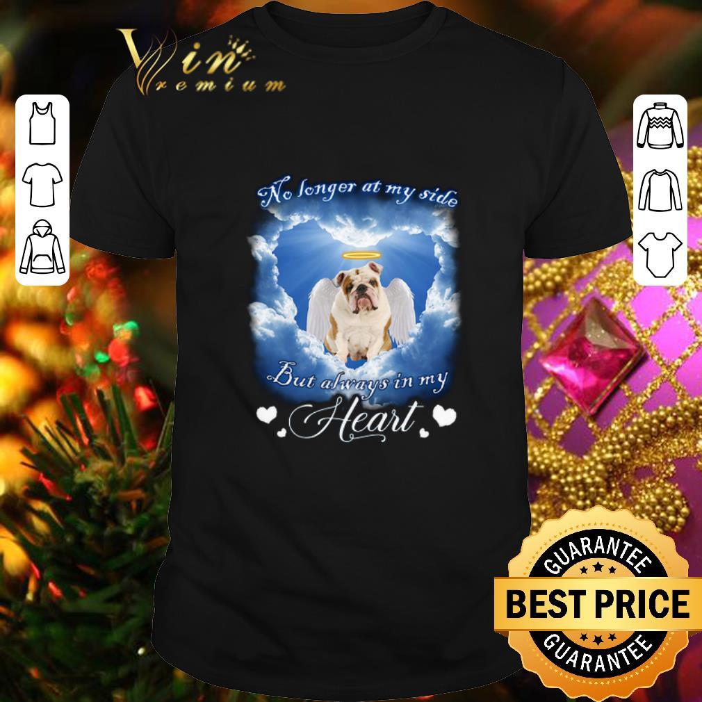 - English Bulldog no longer at my side but always in my heart shirt